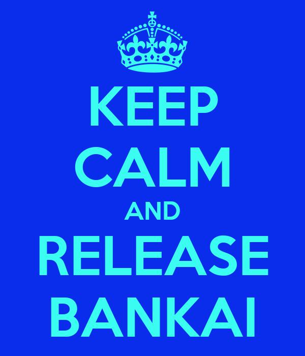 KEEP CALM AND RELEASE BANKAI