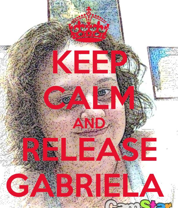KEEP CALM AND RELEASE GABRIELA