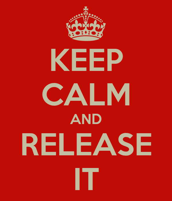 KEEP CALM AND RELEASE IT