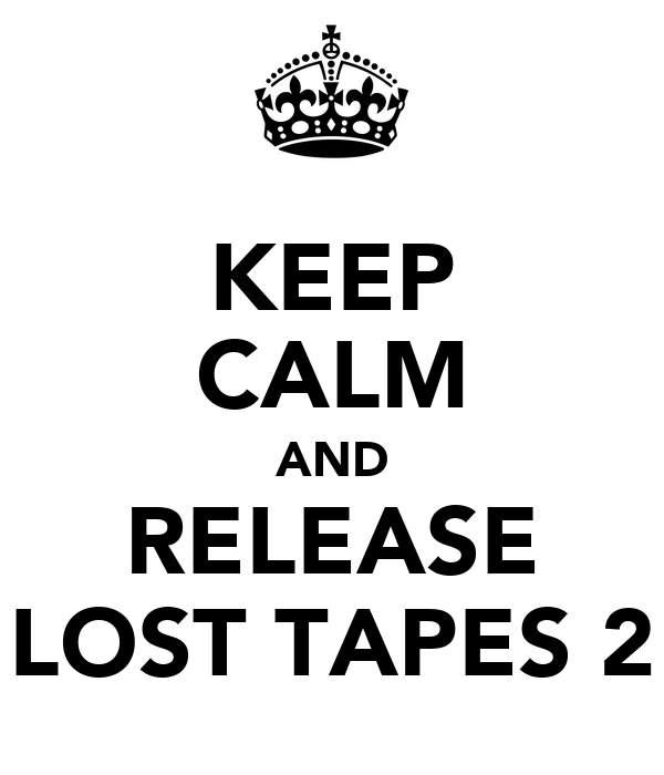 KEEP CALM AND RELEASE LOST TAPES 2