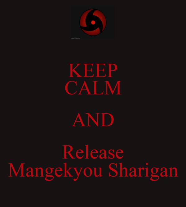 KEEP CALM AND Release Mangekyou Sharigan