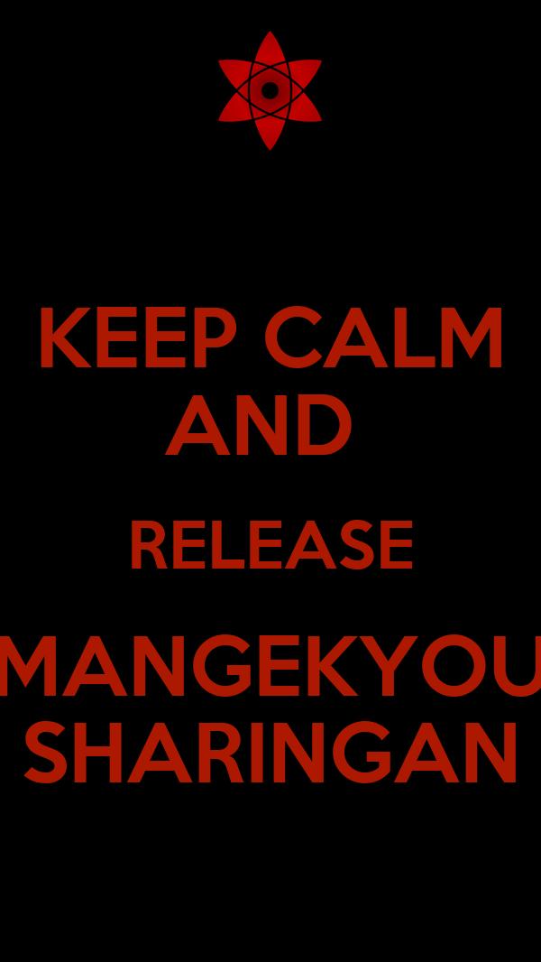 KEEP CALM AND  RELEASE MANGEKYOU SHARINGAN