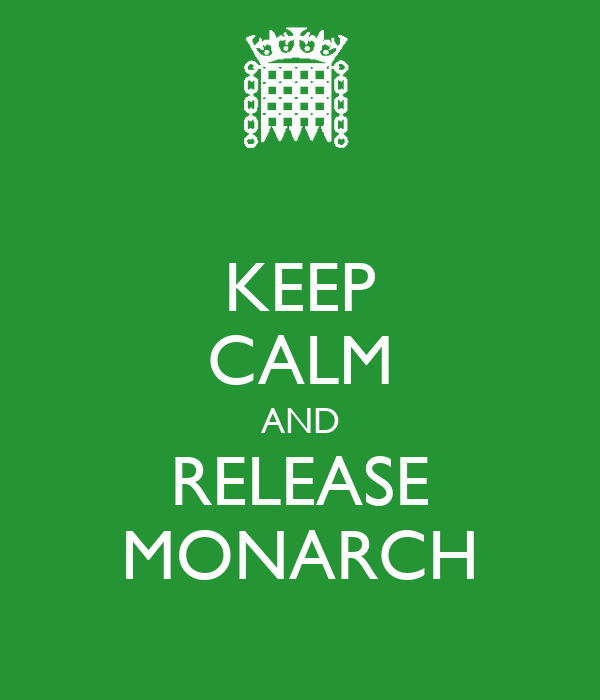 KEEP CALM AND RELEASE MONARCH