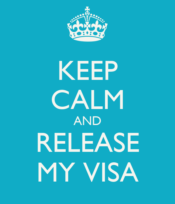 KEEP CALM AND RELEASE MY VISA