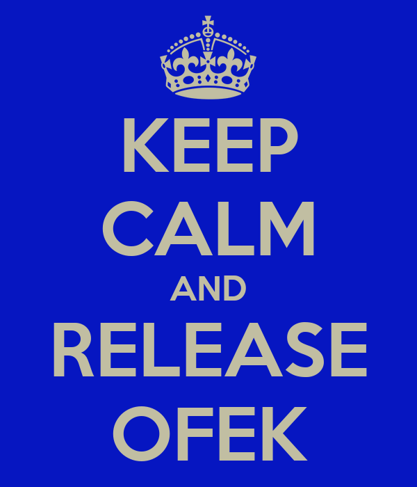 KEEP CALM AND RELEASE OFEK