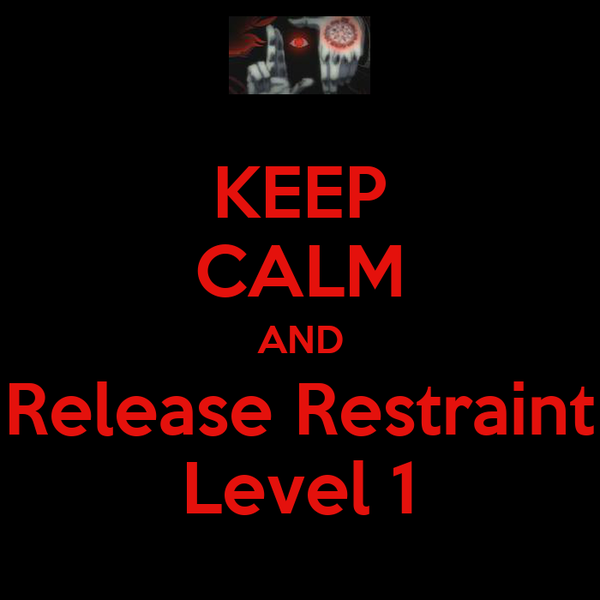 KEEP CALM AND Release Restraint Level 1