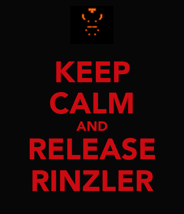 KEEP CALM AND RELEASE RINZLER