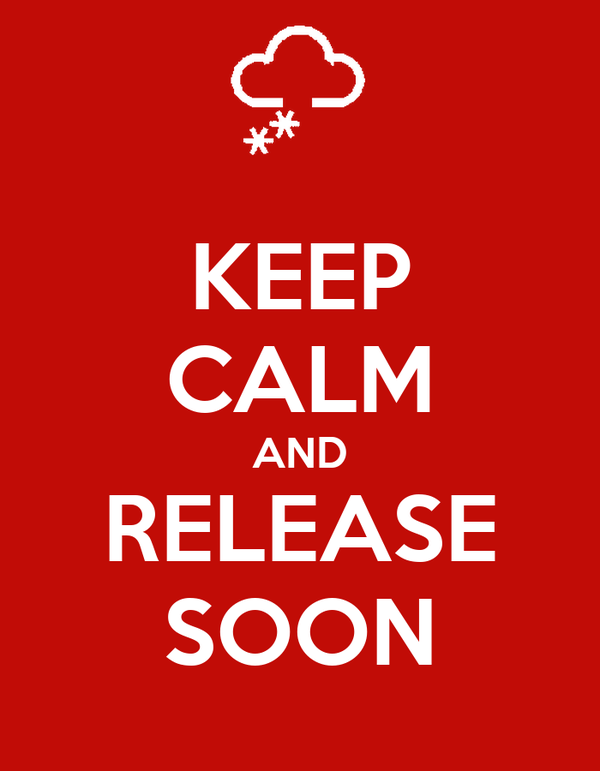 KEEP CALM AND RELEASE SOON