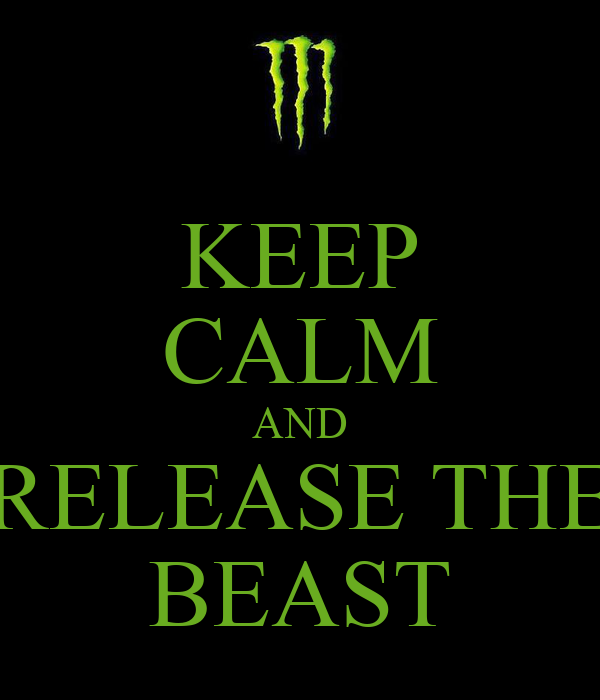 KEEP CALM AND RELEASE THE BEAST