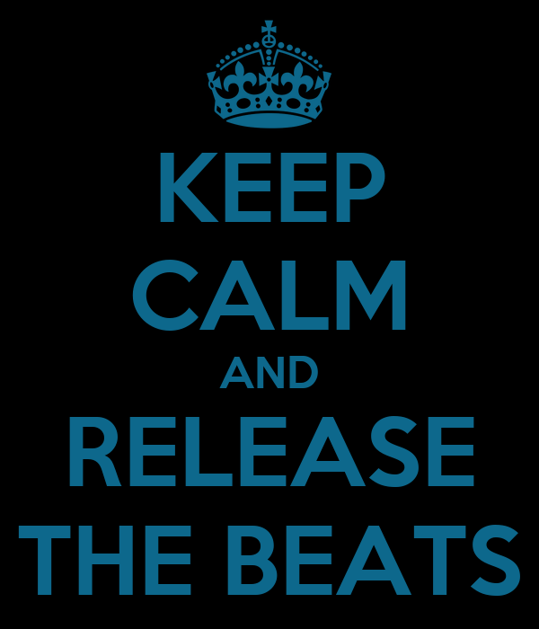KEEP CALM AND RELEASE THE BEATS