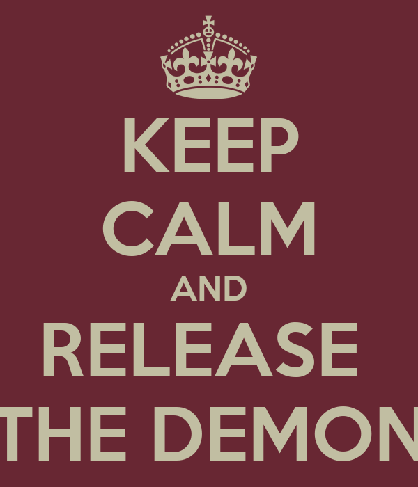KEEP CALM AND RELEASE  THE DEMON