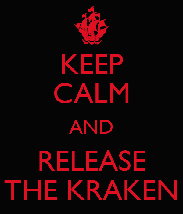 KEEP CALM AND RELEASE THE KRAKEN