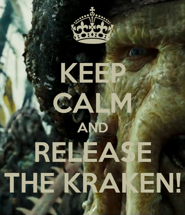 KEEP CALM AND RELEASE THE KRAKEN!