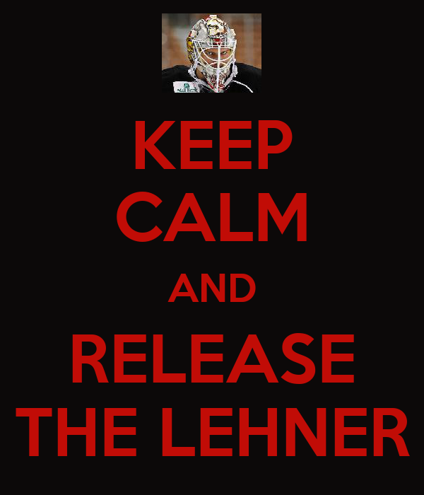KEEP CALM AND RELEASE THE LEHNER