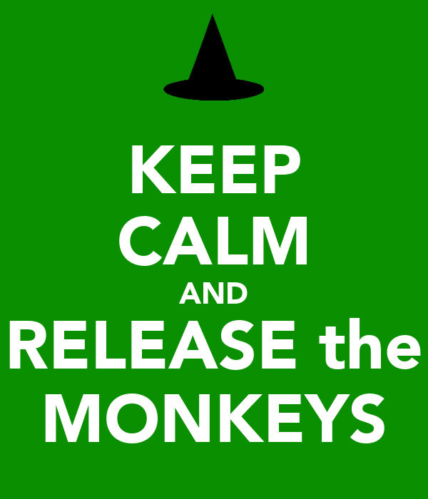 KEEP CALM AND RELEASE the MONKEYS