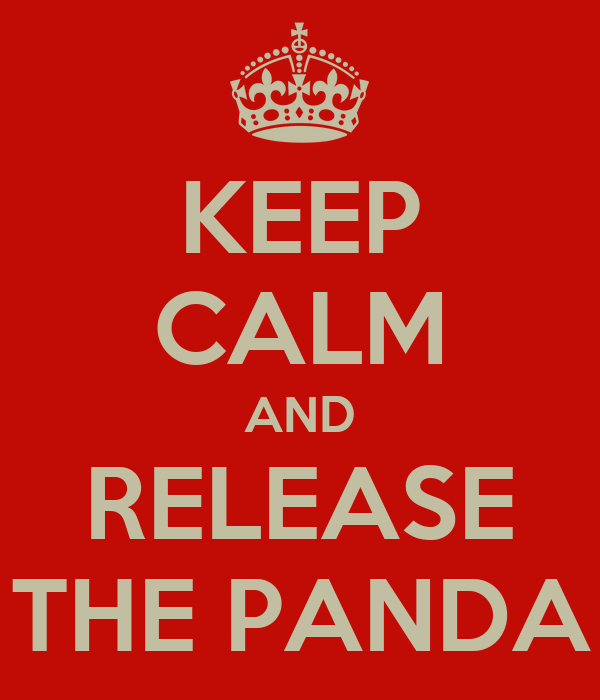 KEEP CALM AND RELEASE THE PANDA