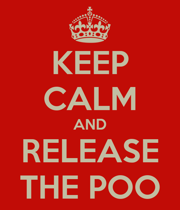 KEEP CALM AND RELEASE THE POO