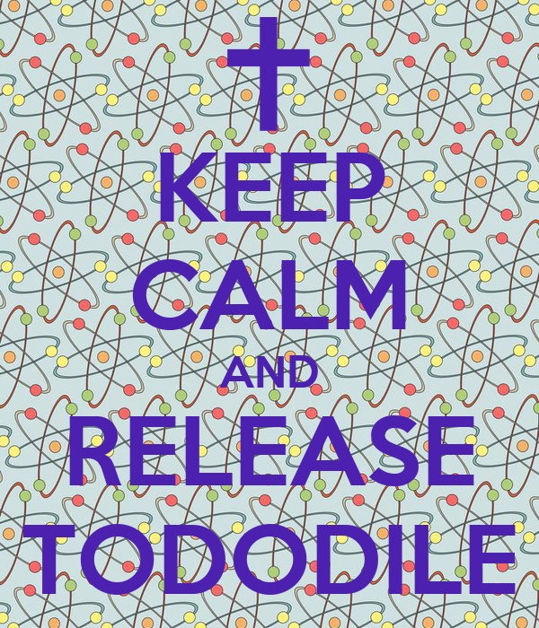 KEEP CALM AND RELEASE TODODILE
