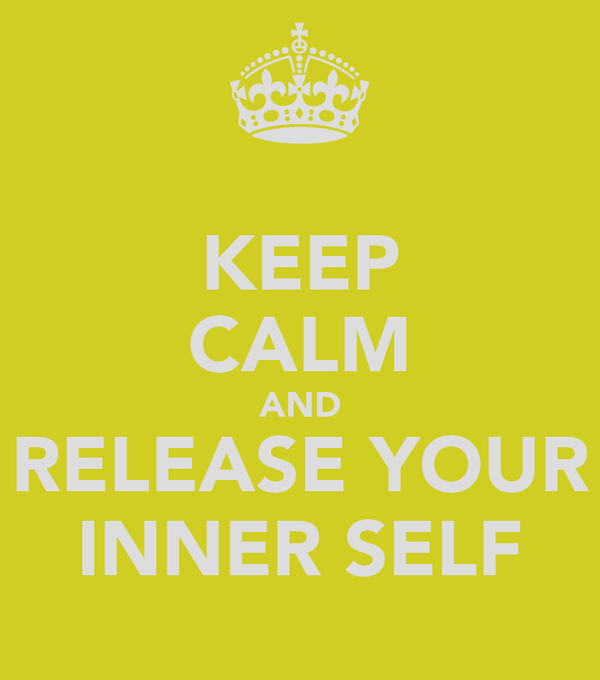 KEEP CALM AND RELEASE YOUR INNER SELF
