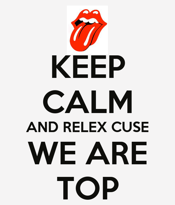 KEEP CALM AND RELEX CUSE WE ARE TOP