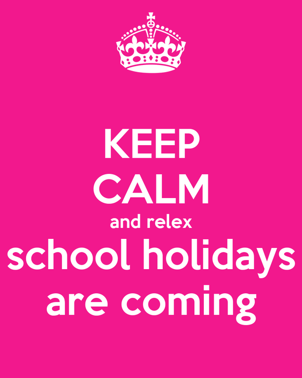 KEEP CALM and relex school holidays are coming