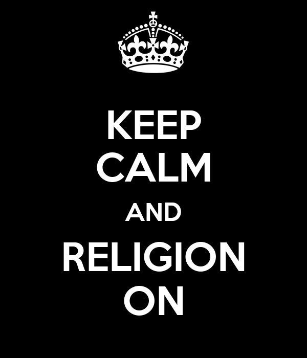 KEEP CALM AND RELIGION ON