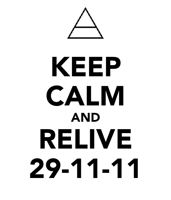 KEEP CALM AND RELIVE 29-11-11
