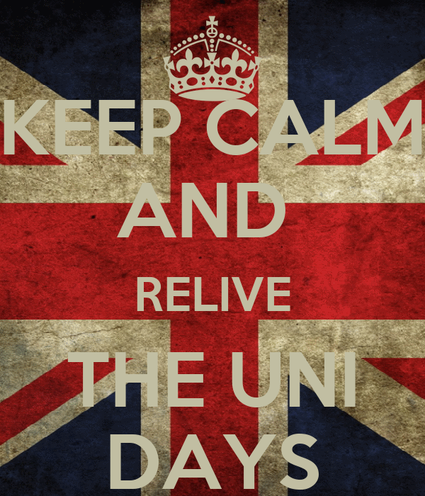 KEEP CALM AND  RELIVE THE UNI DAYS