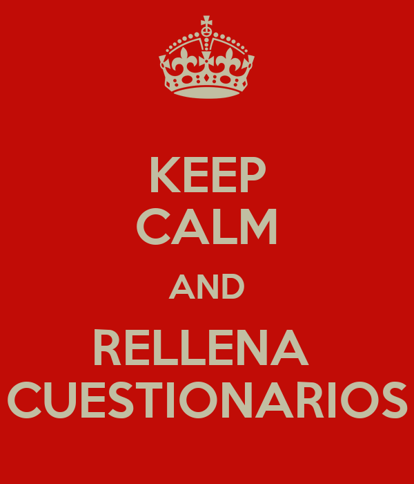 KEEP CALM AND RELLENA  CUESTIONARIOS