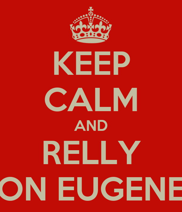 KEEP CALM AND RELLY ON EUGENE