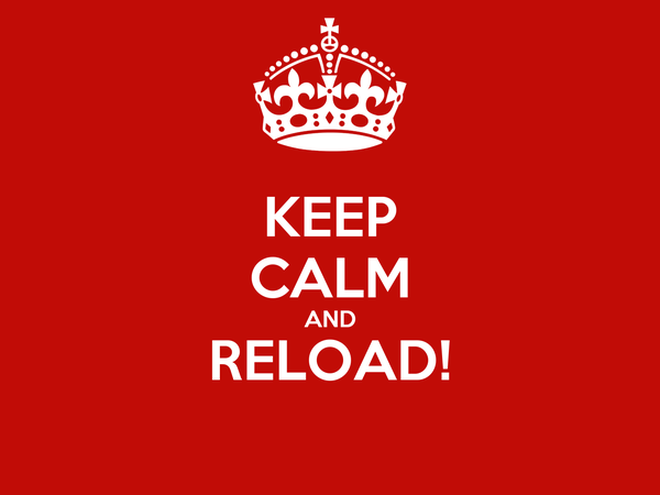 KEEP CALM AND RELOAD!