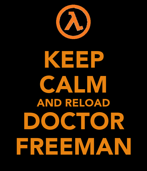 KEEP CALM AND RELOAD DOCTOR FREEMAN