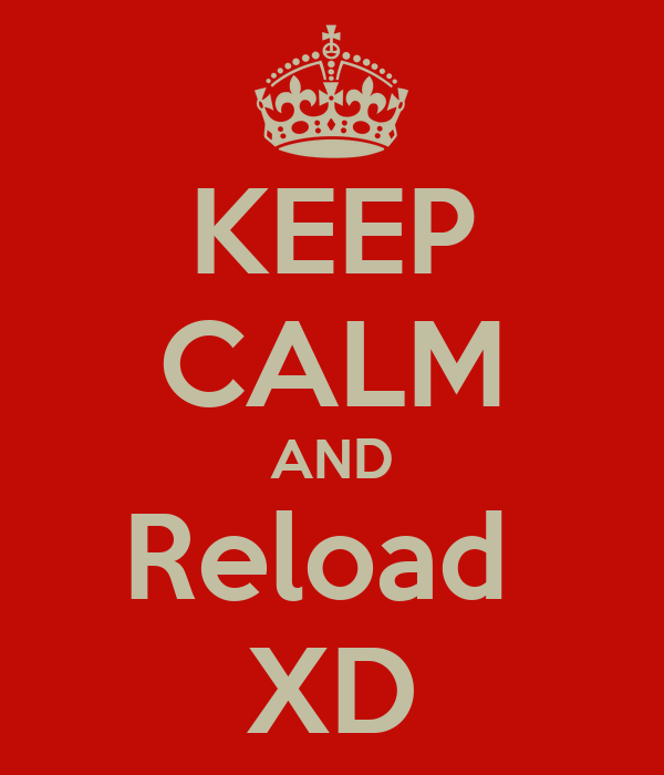KEEP CALM AND Reload  XD