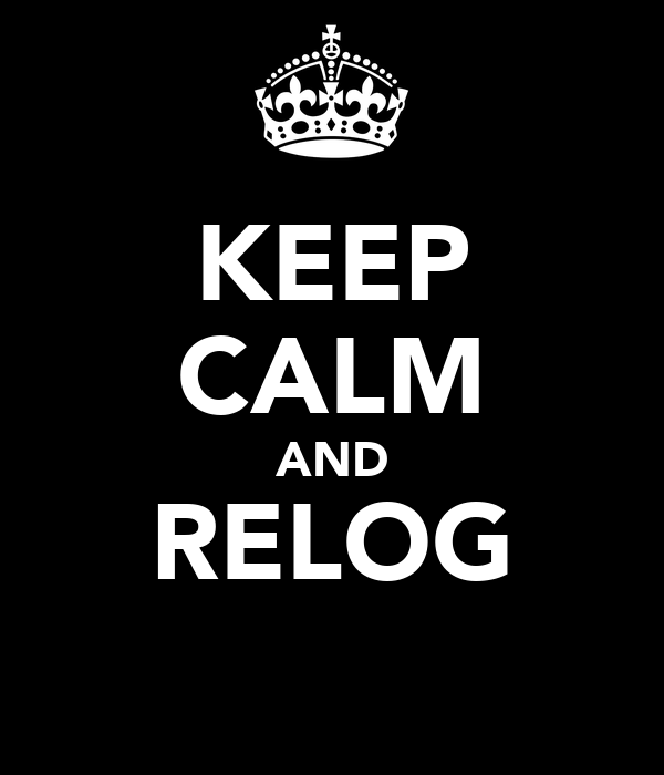KEEP CALM AND RELOG