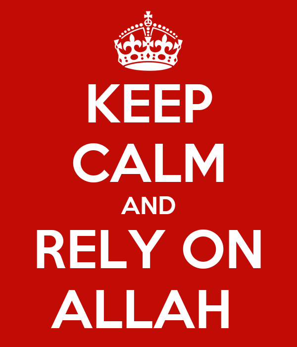KEEP CALM AND RELY ON ALLAH