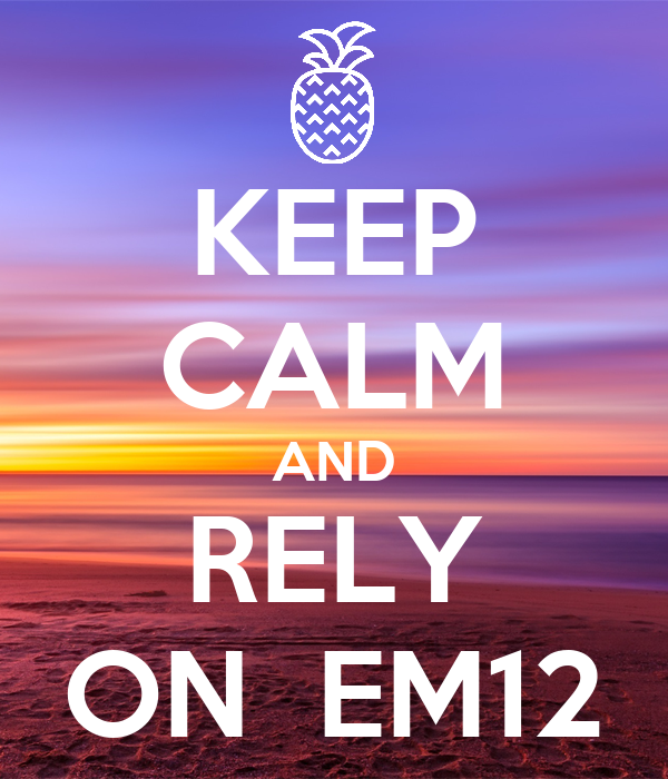 KEEP CALM AND RELY ON  EM12