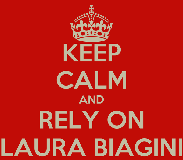 KEEP CALM AND RELY ON LAURA BIAGINI