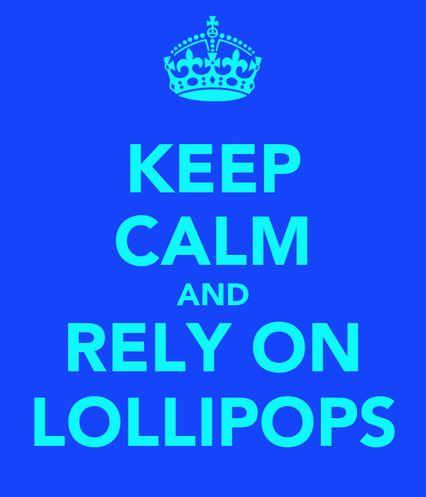 KEEP CALM AND RELY ON LOLLIPOPS
