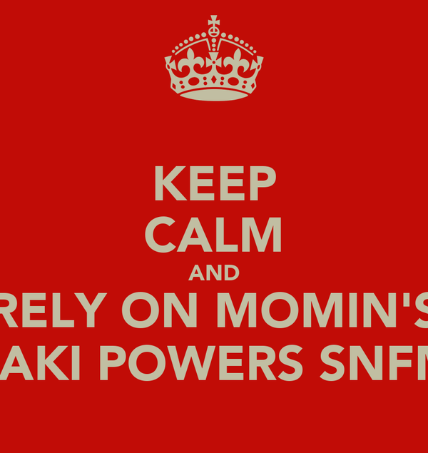 KEEP CALM AND RELY ON MOMIN'S PAKI POWERS SNFM