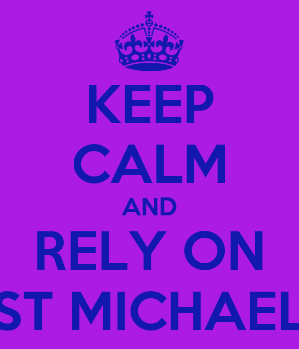 KEEP CALM AND RELY ON ST MICHAEL