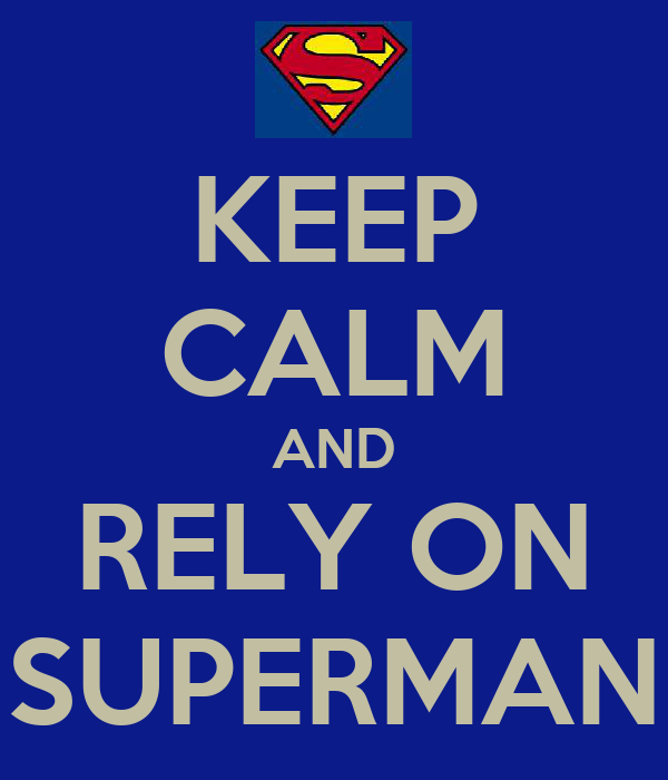KEEP CALM AND RELY ON SUPERMAN