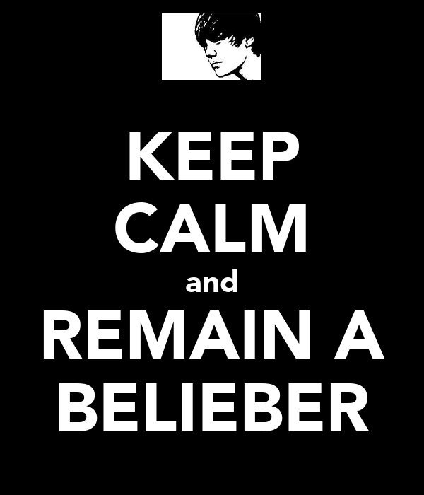 KEEP CALM and REMAIN A BELIEBER