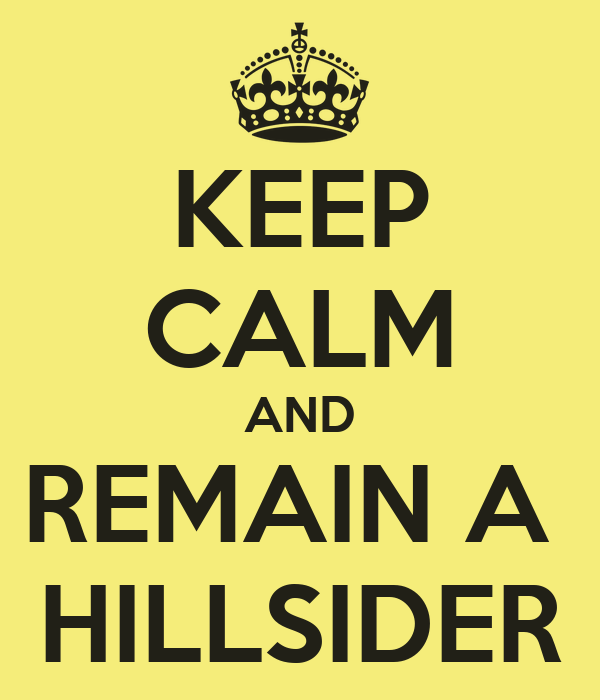 KEEP CALM AND REMAIN A  HILLSIDER