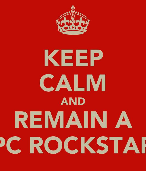 KEEP CALM AND REMAIN A PC ROCKSTAR