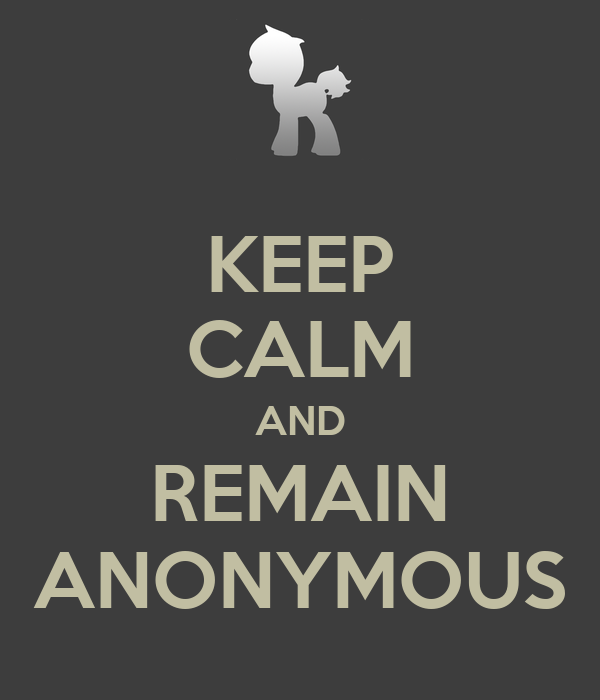 KEEP CALM AND REMAIN ANONYMOUS