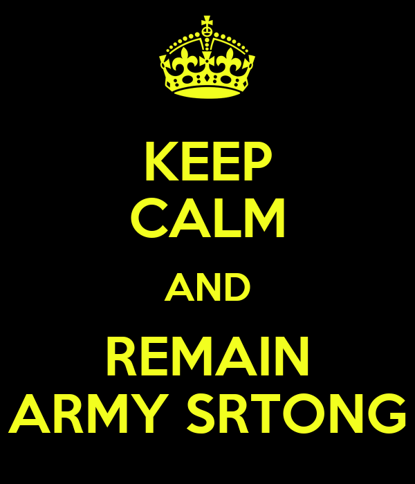 KEEP CALM AND REMAIN ARMY SRTONG