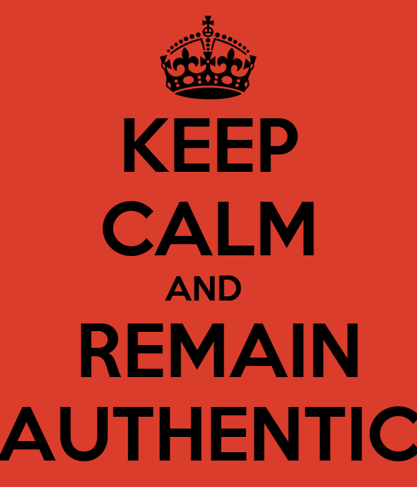 KEEP CALM AND   REMAIN AUTHENTIC