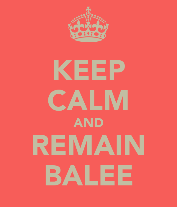 KEEP CALM AND REMAIN BALEE