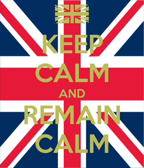 KEEP CALM AND REMAIN CALM