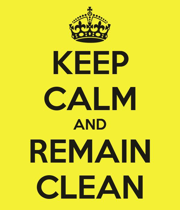 KEEP CALM AND REMAIN CLEAN